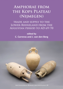 Amphorae from the Kops Plateau (Nijmegen): trade and supply to the Lower-Rhineland from the Augustan period to AD 69/70, Paperback / softback Book