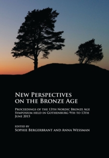 New Perspectives on the Bronze Age : Proceedings of the 13th Nordic Bronze Age Symposium held in Gothenburg 9th to 13th June 2015, Paperback Book