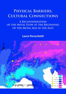 Physical Barriers, Cultural Connections: A Reconsideration of the Metal Flow at the Beginning of the Metal Age in the Alps, Paperback Book