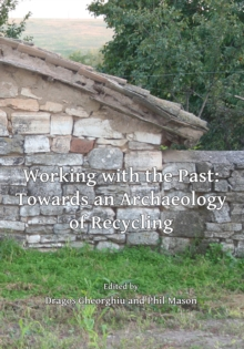 Working with the Past: Towards an Archaeology of Recycling, Paperback Book