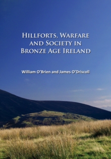 Hillforts, Warfare and Society in Bronze Age Ireland, Paperback Book