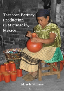 Tarascan Pottery Production in Michoacan, Mexico : An Ethnoarchaeological Perspective, Paperback / softback Book