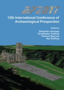 AP2017: 12th International Conference of Archaeological Prospection : 12th-16th September 2017, University of Bradford, Paperback Book