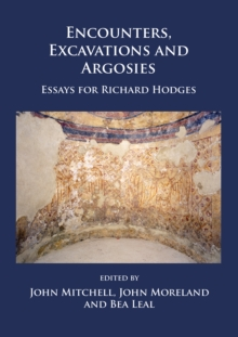 Encounters, Excavations and Argosies : Essays for Richard Hodges, Paperback Book