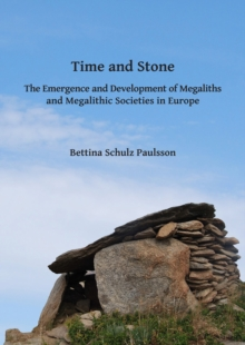 Time and Stone: The Emergence and Development of Megaliths and Megalithic Societies in Europe, PDF eBook