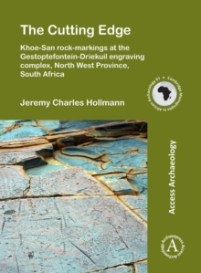 The Cutting Edge: Khoe-San rock-markings at the Gestoptefontein-Driekuil engraving complex, North West Province, South Africa, Paperback Book