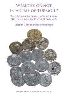 Wealthy or Not in a Time of Turmoil? The Roman Imperial Hoard from Gruia in Roman Dacia (Romania), Paperback / softback Book