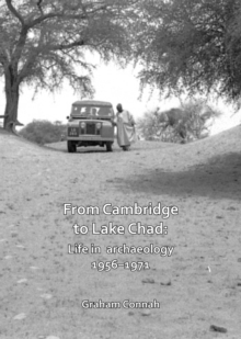 From Cambridge to Lake Chad: Life in archaeology 1956-1971, Paperback / softback Book