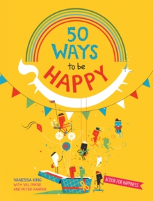 50 Ways to Feel Happy : Fun activities and ideas to build your happiness skills, Paperback Book