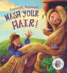 Fairytales Gone Wrong: Rapunzel, Rapunzel, Wash Your Hair!, Paperback / softback Book
