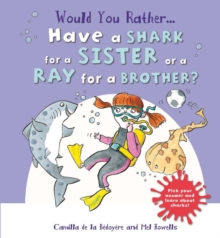 Would You Rather: Have a Shark for a Sister or a Ray for a Brother?, Paperback Book