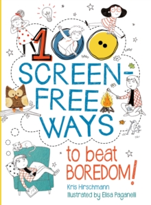 100 Screen-Free Ways To Beat Boredom, Paperback / softback Book