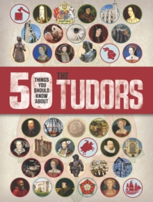 50 Things You Should Know About the Tudors, Hardback Book