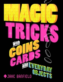 Magic Tricks with Coins, Cards and Everyday Objects, Hardback Book