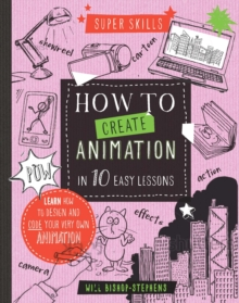 Super Skills: How to Create Animation in 10 Easy Lessons, Hardback Book