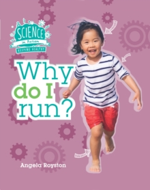 Science in Action: Keeping Healthy - Why Do I Run?, Hardback Book