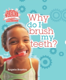 Science in Action: Keeping Healthy - Why Do I Brush My Teeth?, Hardback Book