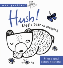Hush! Little Bear Is Sleeping : A Press and Listen Board Book, Board book Book