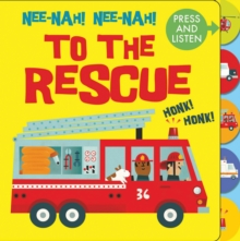 Nee Nah! Nee Nah! To the Rescue : Press the Tabs, Hear the Sounds, Board book Book