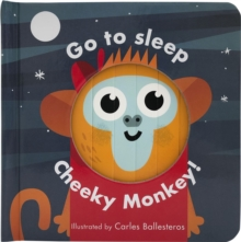 Little Faces: Go to Sleep, Cheeky Monkey, Board book Book
