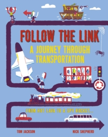 Follow the Link: A Journey Through Transportation : From Spider Silk to Spy Rocket, Hardback Book