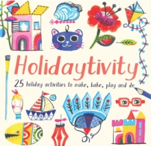 Holidaytivity : 25 holiday activities to make, bake, play and do, Paperback Book