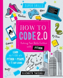 How to Code 2.0: Pushing your skills further with Python : Learn how to code with Python and Pygame in 10 Easy Lessons, Hardback Book