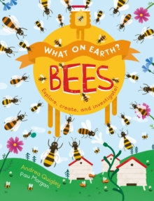 What on Earth?: Bees : Explore, Create and Investigate!, Paperback Book