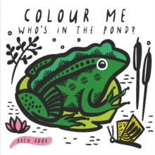 Colour Me: Who's in the Pond? : Baby's first Bath Book, Bath book Book