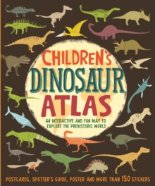 Children's Dinosaur Atlas : An Interactive and Fun Way to Explore the Prehistoric World, Hardback Book