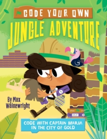 Code Your Own Jungle Adventure : Code with Captain Maria in the City of Gold, Paperback / softback Book