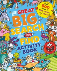 The Great Big Search and Find Activity Book : Over 500 Things to Find, Colour and Spot!, Paperback Book