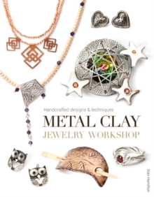 Metal Clay Jewelry Workshop : Handcrafted Designs and Techniques, Paperback Book