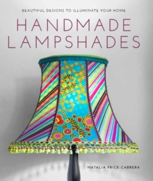 Handmade Lampshades : Beautiful Designs to Illuminate Your Home, Paperback Book