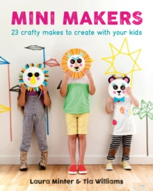 Mini Makers : 23 Crafty Makes to Create with Your Kids, Hardback Book