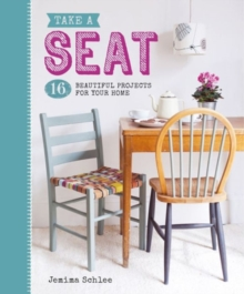 Take a Seat : 16 Beautiful Projects for Your Home, Paperback Book