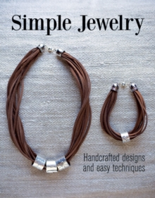 Simple Jewelry : Handcrafted Designs and Easy Techniques, Paperback / softback Book