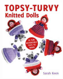 Topsy-Turvy Knitted Dolls : 10 Fun Reversible Toys to Make, Paperback Book