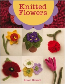 Knitted Flowers : 22 Projects to Make, Paperback / softback Book