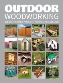 Outdoor Woodworking : Over 20 Inspiring Projects to Make from Scratch, Paperback Book