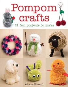 Pompom Crafts : 17 Fun Projects to Make, Paperback / softback Book