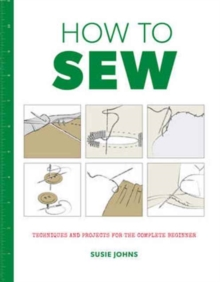 How to Sew: Techniques and Projects for the Complete Beginner, Paperback / softback Book