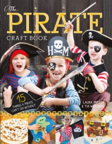 The Pirate Craft Book : 15 Things a Pirate Can't Do Without, Paperback Book