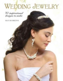 Wedding Jewelry : 30 Inspirational Designs to Make, Paperback Book