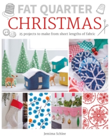 Fat Quarter: Christmas : 25 Projects to Make from Short Lengths of Fabric, Paperback Book
