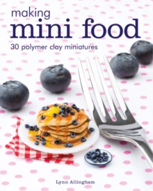 Making Mini Food : 30 Polymer Clay Miniatures, Paperback Book