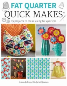 Fat Quarter: Quick Makes : 25 Projects to Make from Short Lengths of Fabric, Paperback Book