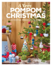 A Very Pompom Christmas : 20 Festive Projects to Make, Paperback Book