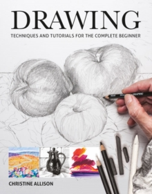 Drawings : Techniques and Tutorials for the Complete Beginner, Paperback Book
