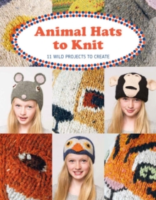 Animal Hats to Knit : 12 Wild Projects to Create, Paperback Book